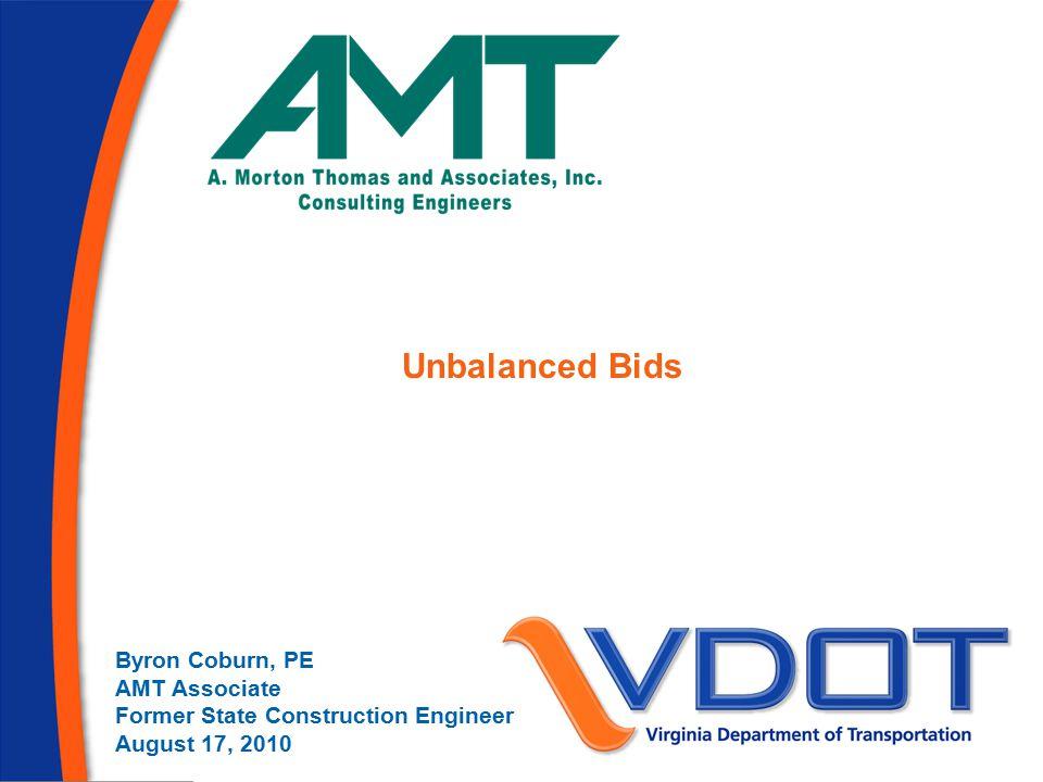 Byron Coburn, PE AMT Associate Former State Construction Engineer August 17, 2010 Unbalanced Bids