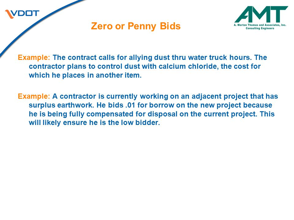 Zero or Penny Bids Example: The contract calls for allying dust thru water truck hours. The contractor plans to control dust with calcium chloride, th