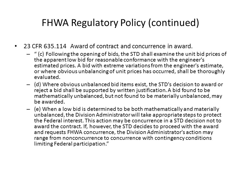 """FHWA Regulatory Policy (continued) 23 CFR 635.114 Award of contract and concurrence in award. – """" (c) Following the opening of bids, the STD shall exa"""