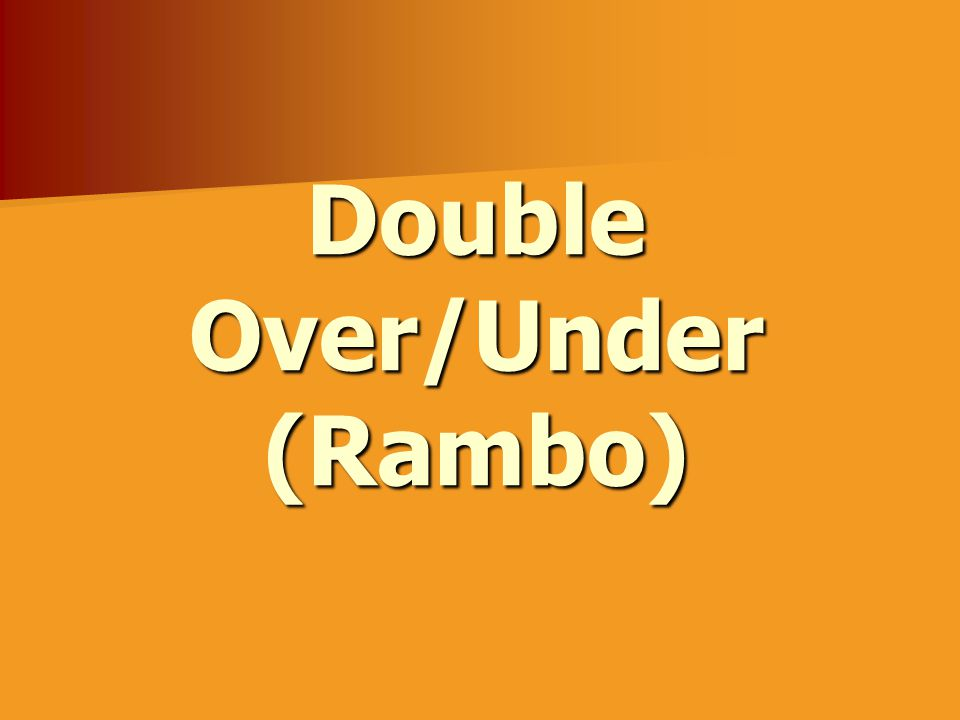 Double Over/Under (Rambo)