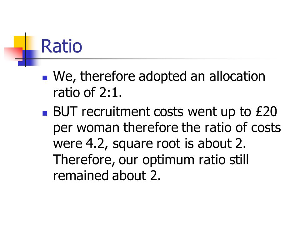 Ratio We, therefore adopted an allocation ratio of 2:1.