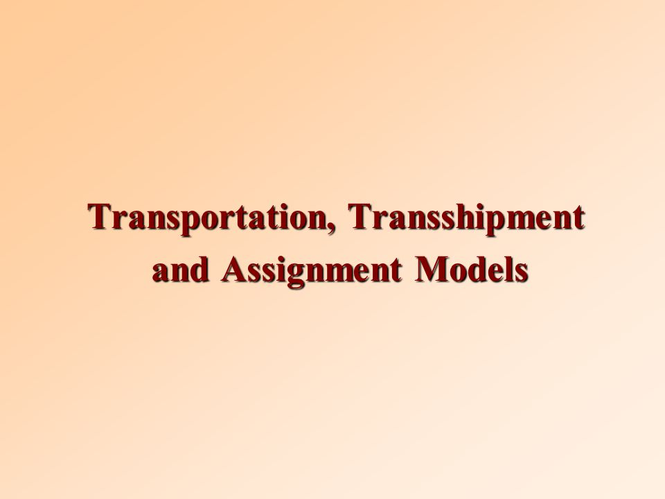 Transportation, Transshipment and Assignment Models and Assignment Models