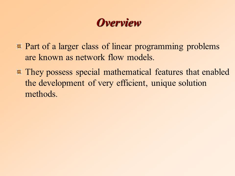 Overview Part of a larger class of linear programming problems are known as network flow models.