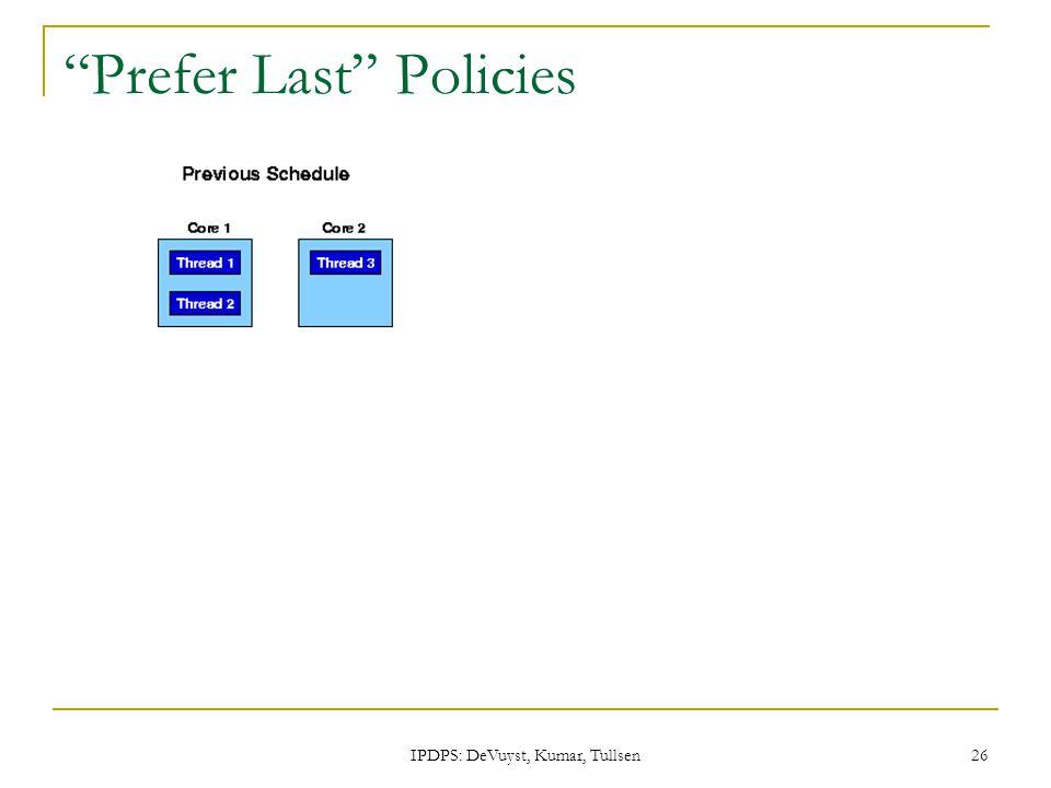 IPDPS: DeVuyst, Kumar, Tullsen 26 Prefer Last Policies