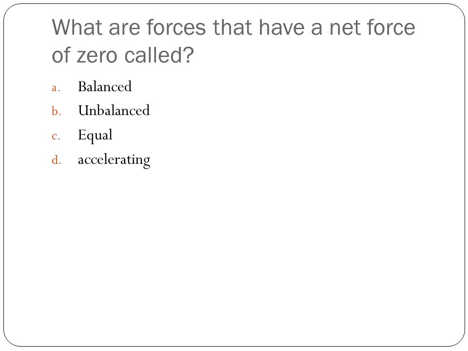What are forces that have a net force of zero called.