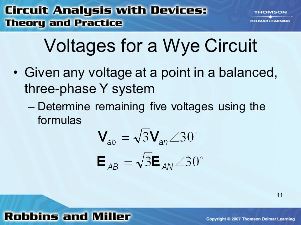 11 Voltages for a Wye Circuit Given any voltage at a point in a balanced, three-phase Y system –Determine remaining five voltages using the formulas