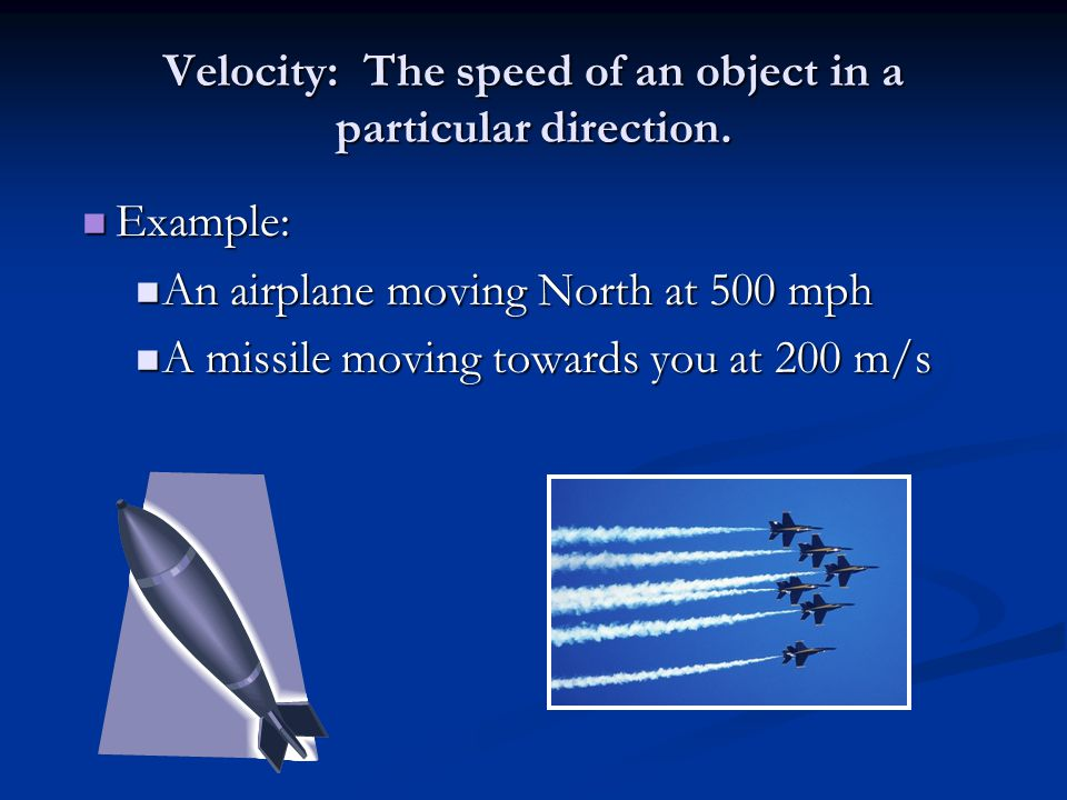 Velocity: The speed of an object in a particular direction.