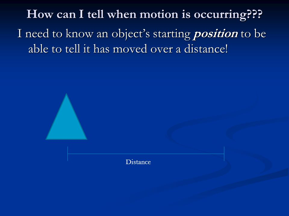 How can I tell when motion is occurring??.