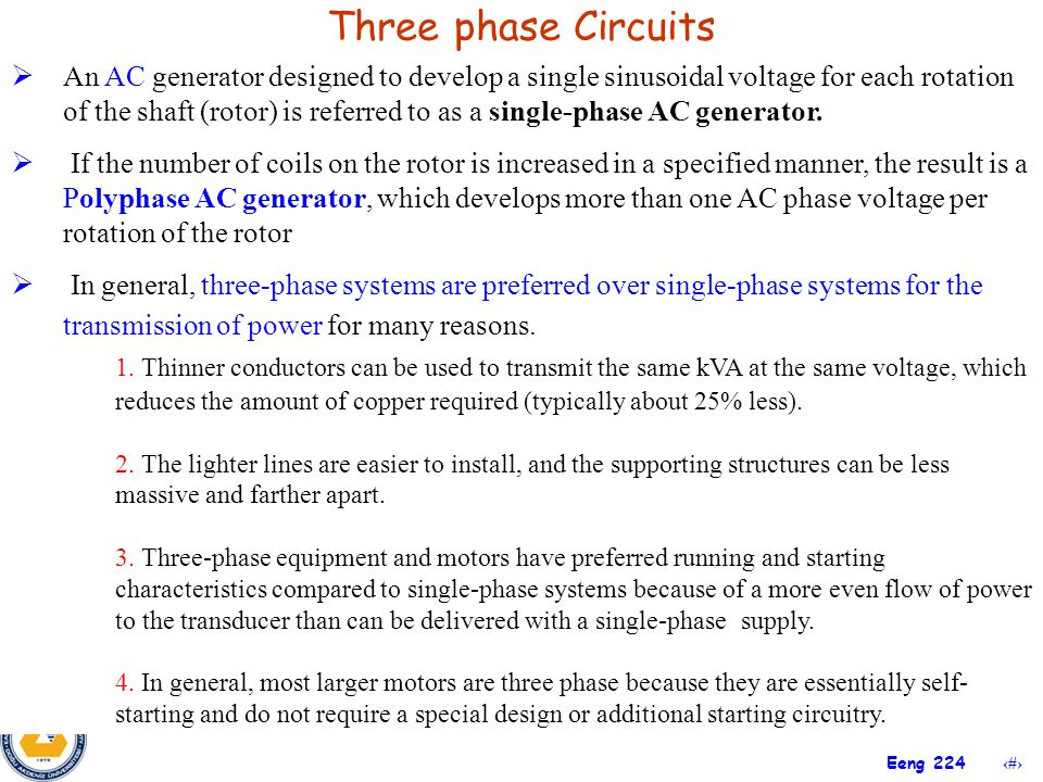 3 Three phase Circuits  An AC generator designed to develop a single sinusoidal voltage for each rotation of the shaft (rotor) is referred to as a si