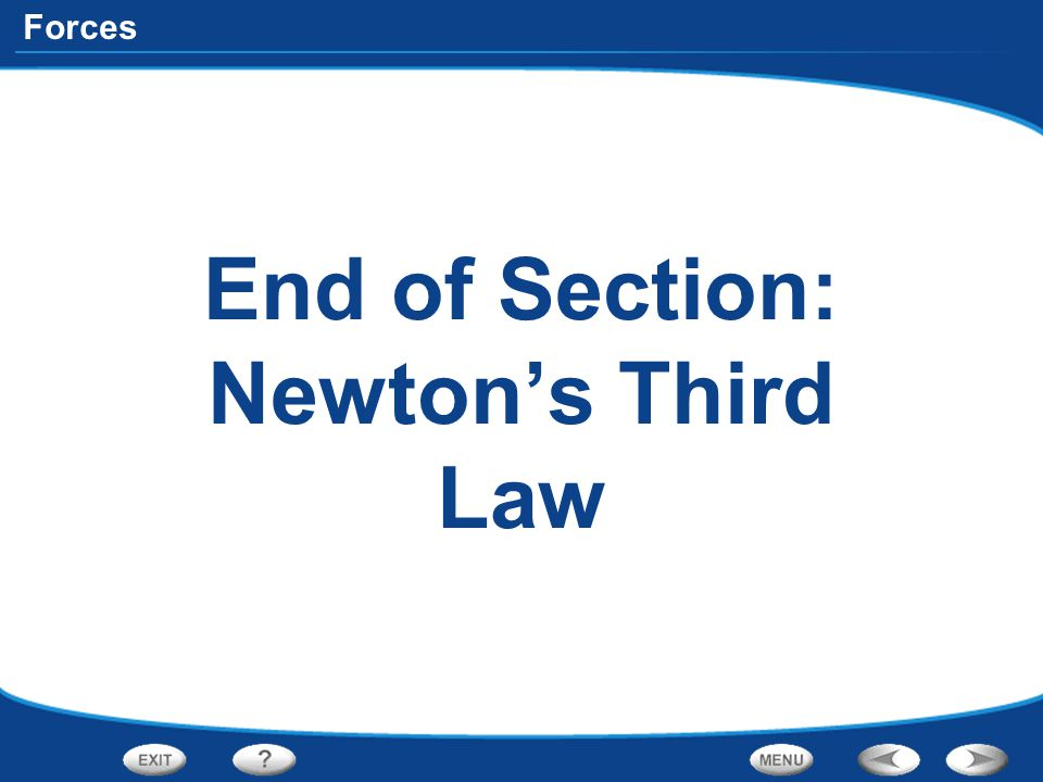 Forces End of Section: Newton's Third Law