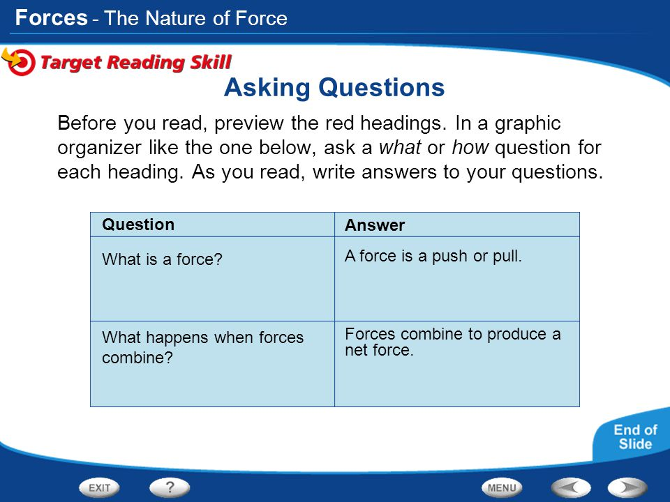 Forces Asking Questions Before you read, preview the red headings. In a graphic organizer like the one below, ask a what or how question for each head