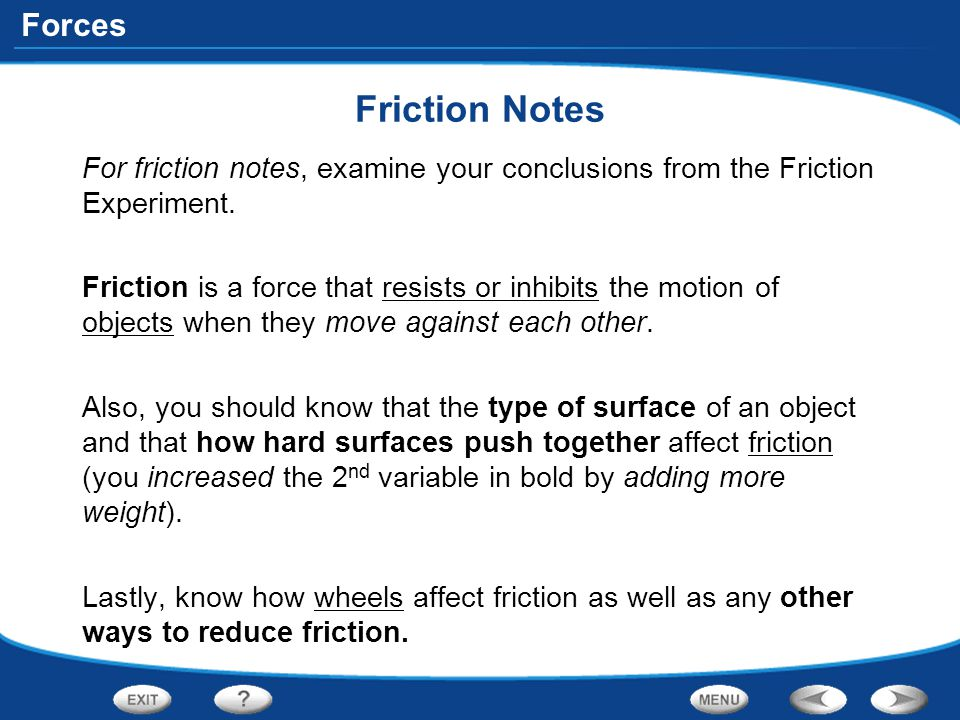 Forces Friction Notes For friction notes, examine your conclusions from the Friction Experiment. Friction is a force that resists or inhibits the moti