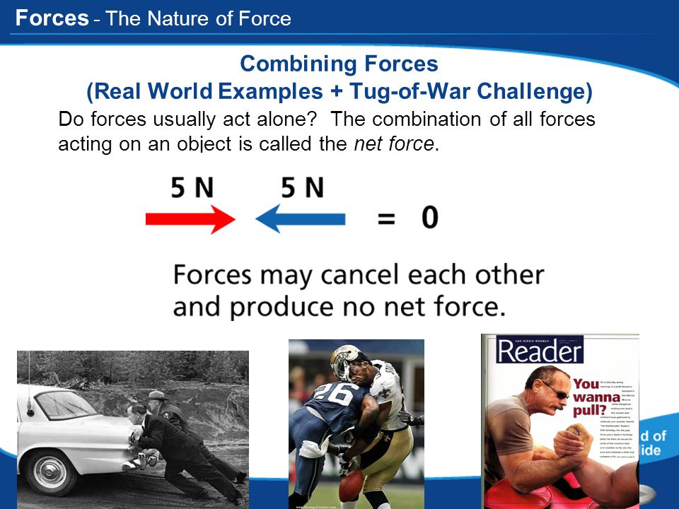 Forces - The Nature of Force Combining Forces (Real World Examples + Tug-of-War Challenge) Do forces usually act alone? The combination of all forces