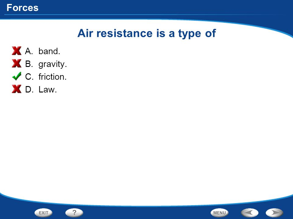 Forces Air resistance is a type of A.band. B.gravity. C.friction. D.Law.