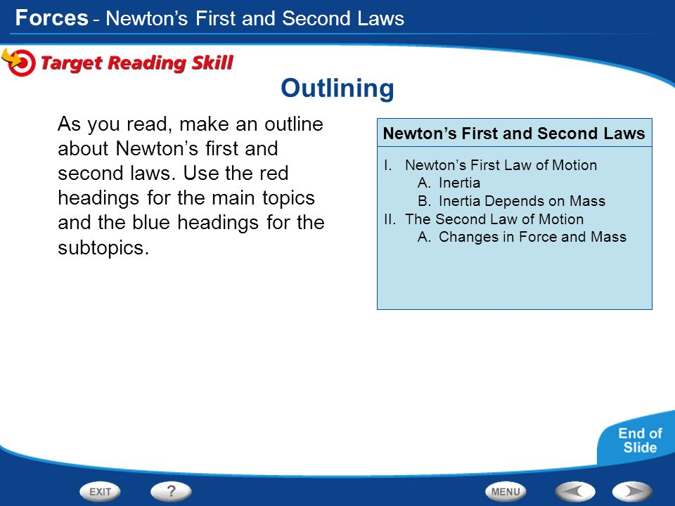 Forces Outlining As you read, make an outline about Newton's first and second laws. Use the red headings for the main topics and the blue headings for