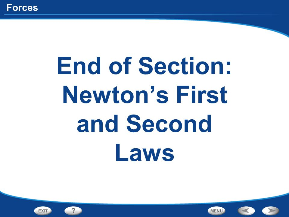 Forces End of Section: Newton's First and Second Laws