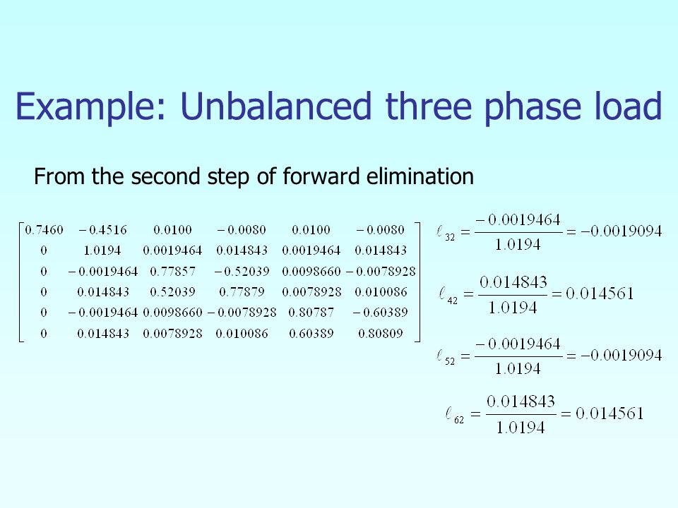 Example: Unbalanced three phase load From the second step of forward elimination