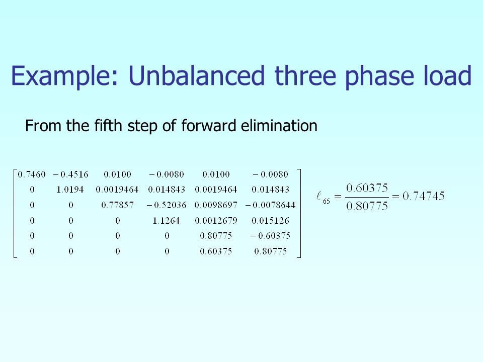 Example: Unbalanced three phase load From the fifth step of forward elimination