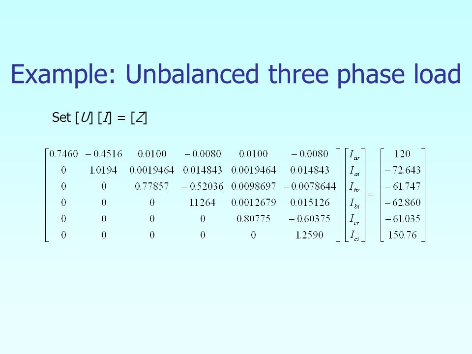 Example: Unbalanced three phase load Set [U] [I] = [Z]