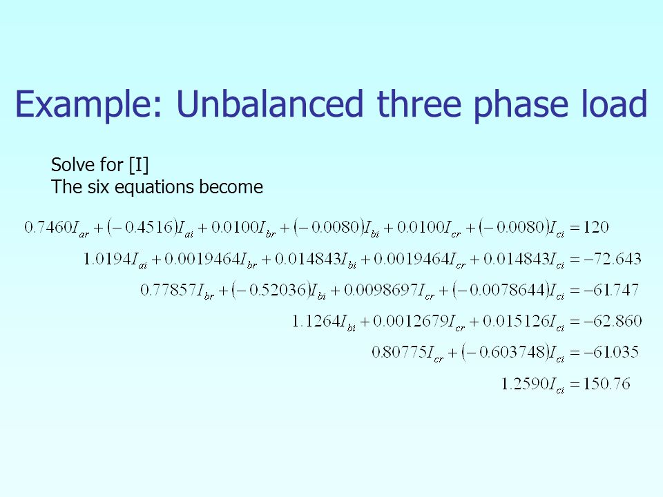 Example: Unbalanced three phase load Solve for [I] The six equations become