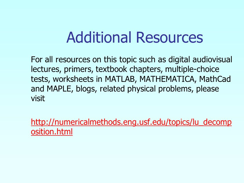 Additional Resources For all resources on this topic such as digital audiovisual lectures, primers, textbook chapters, multiple-choice tests, worksheets in MATLAB, MATHEMATICA, MathCad and MAPLE, blogs, related physical problems, please visit   osition.html
