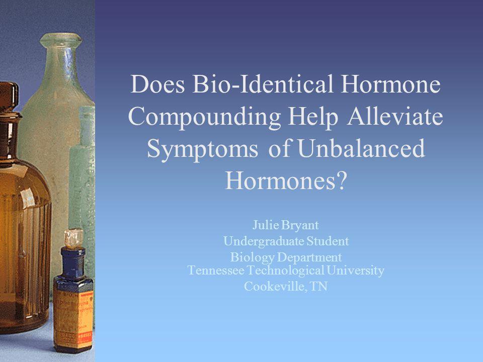 Does Bio-Identical Hormone Compounding Help Alleviate Symptoms of Unbalanced Hormones.