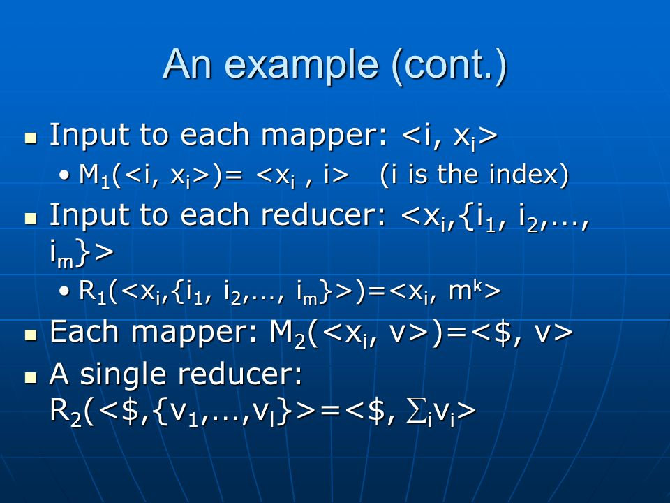 Formal Definitons A MapReduce program consists of a sequence of mappers and reducers A MapReduce program consists of a sequence of mappers and reducers The input is U 0, a multiset of The input is U 0, a multiset of