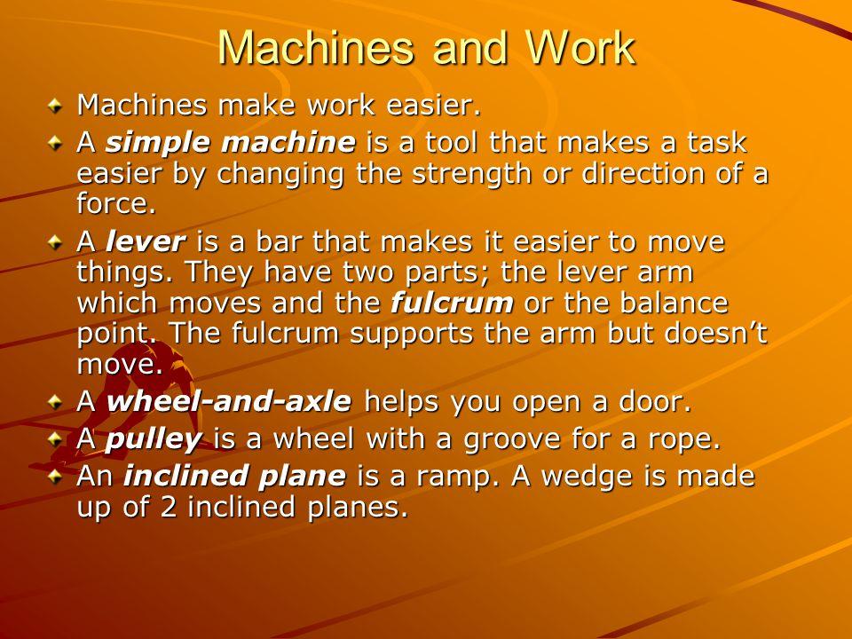 Machines and Work Machines make work easier.