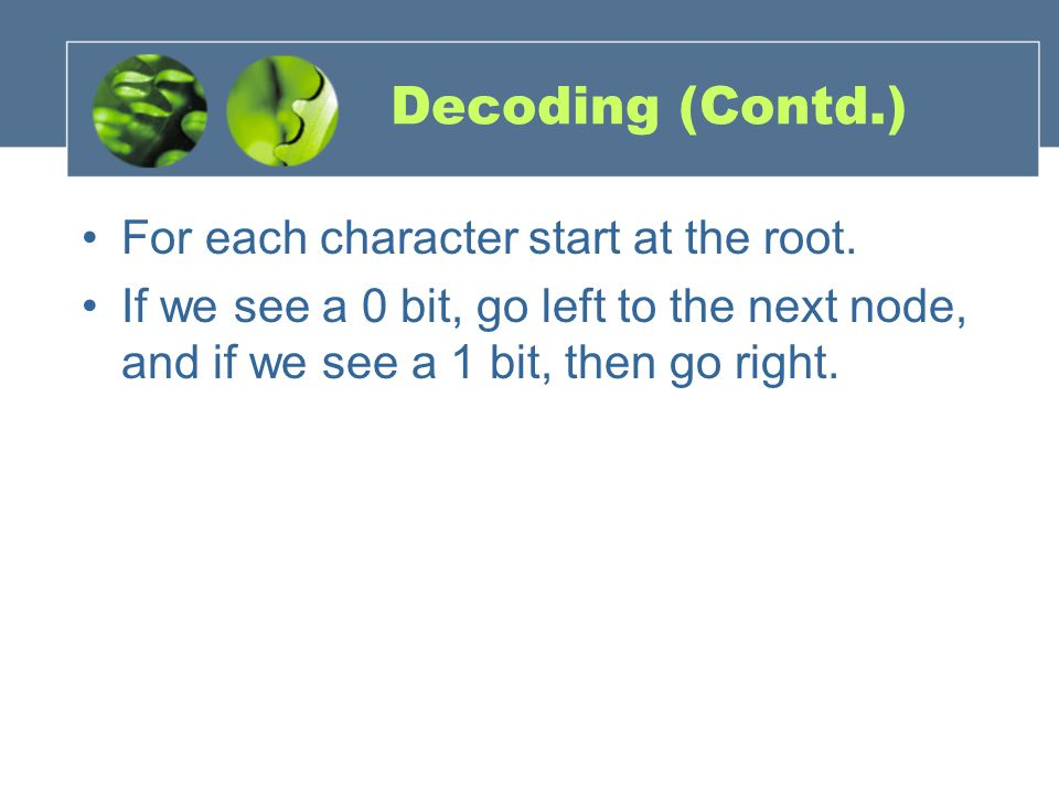 Decoding (Contd.) For each character start at the root.