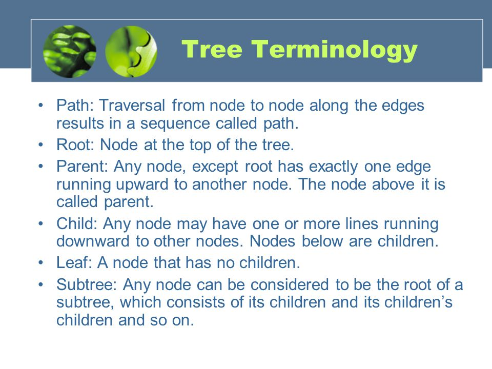 Tree Terminology Visiting: A node is visited when program control arrives at the node, usually for processing.
