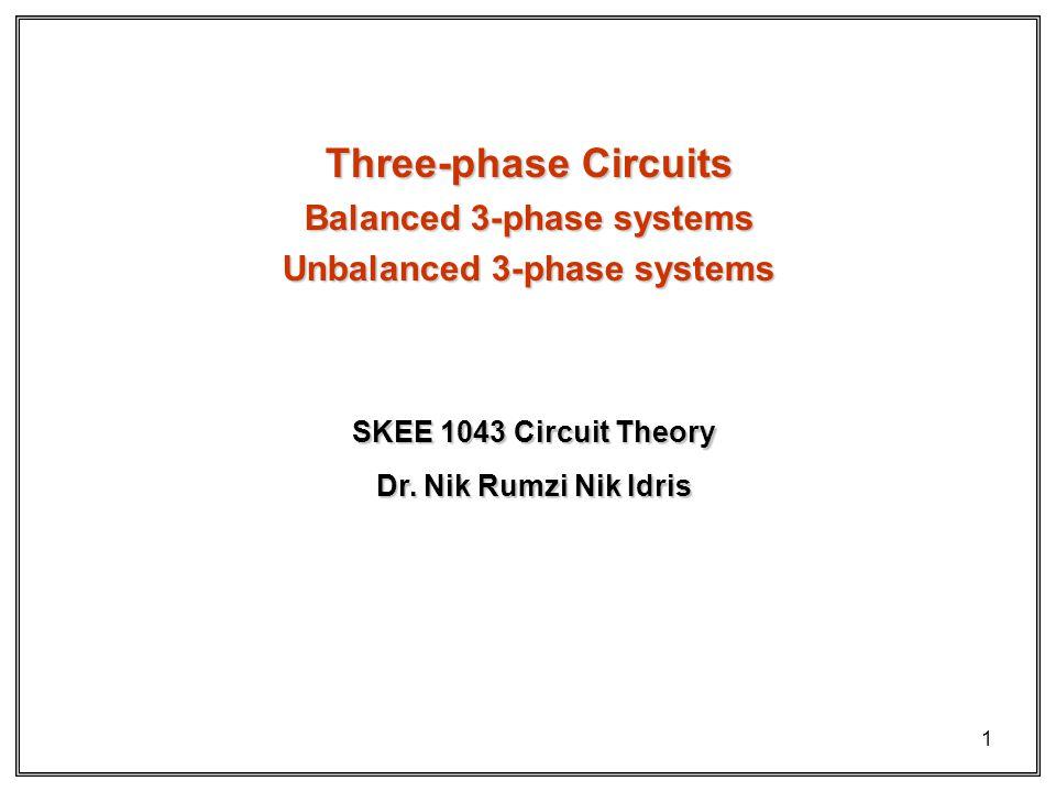 1 Three-phase Circuits Balanced 3-phase systems Unbalanced 3-phase systems Dr.