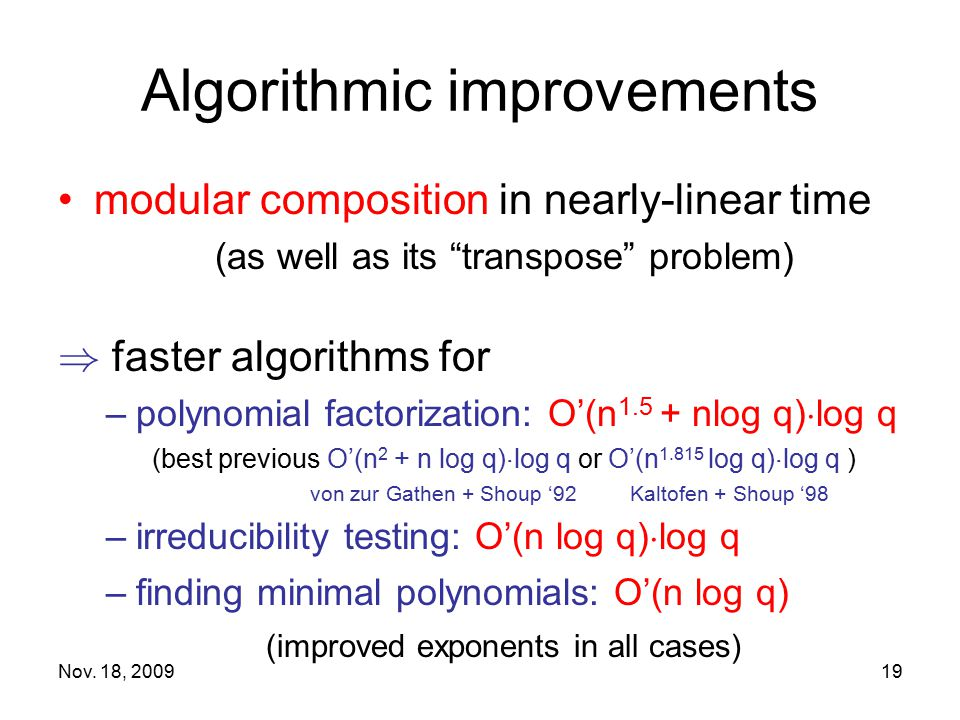 """Nov. 18, 200919 Algorithmic improvements modular composition in nearly-linear time (as well as its """"transpose"""" problem) ) faster algorithms for –polyn"""