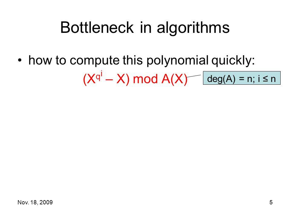 Nov. 18, 20095 Bottleneck in algorithms how to compute this polynomial quickly: (X q i – X) mod A(X) deg(A) = n; i ≤ n
