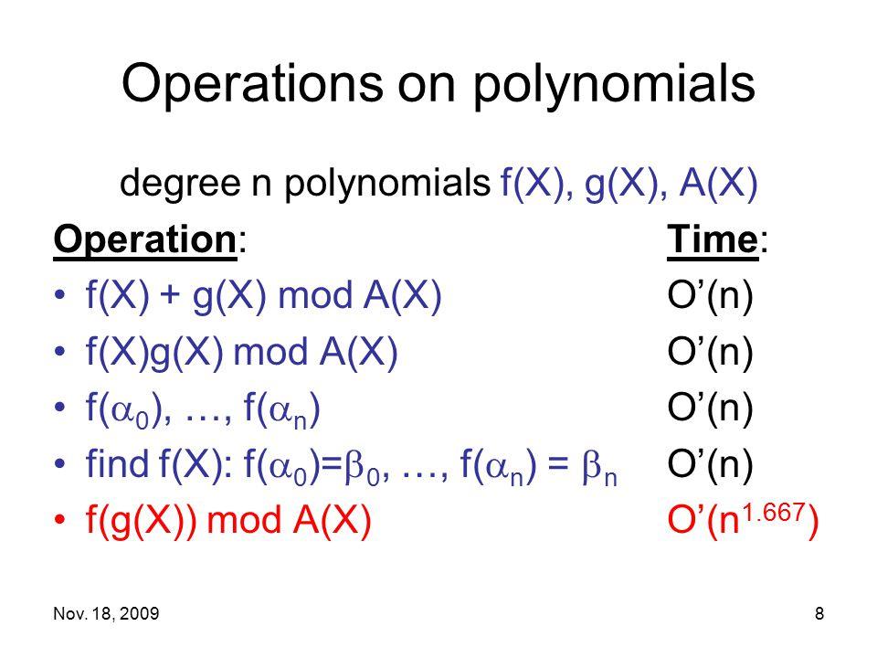 Nov. 18, 20098 Operations on polynomials degree n polynomials f(X), g(X), A(X) Operation:Time: f(X) + g(X) mod A(X) O'(n) f(X)g(X) mod A(X)O'(n) f( 
