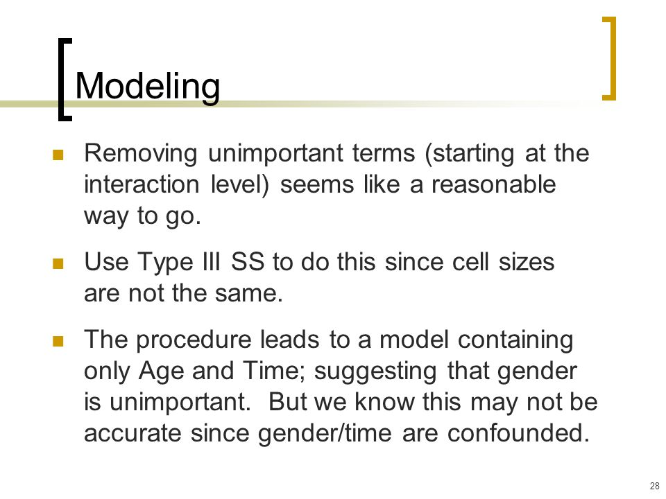 28 Modeling Removing unimportant terms (starting at the interaction level) seems like a reasonable way to go. Use Type III SS to do this since cell si