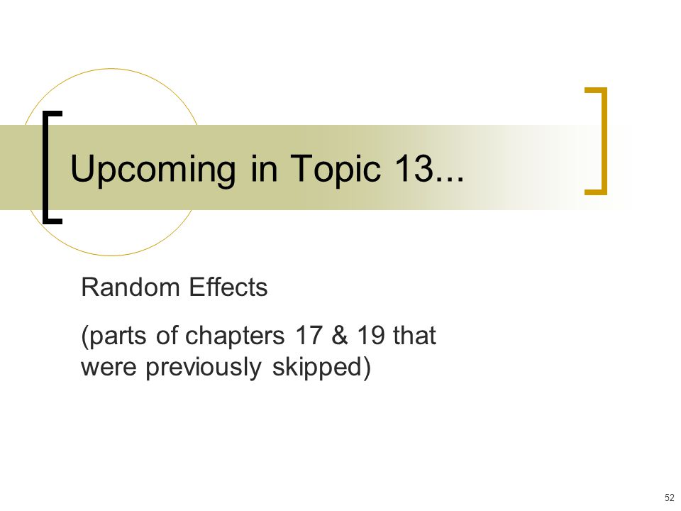 52 Upcoming in Topic 13... Random Effects (parts of chapters 17 & 19 that were previously skipped)