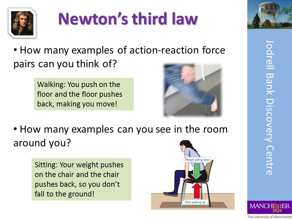 Newton's third law How many examples of action-reaction force pairs can you think of.