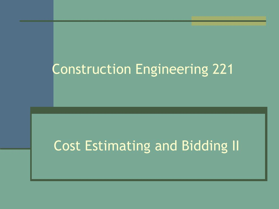 Construction Engineering 221 Cost Estimating and Bidding II