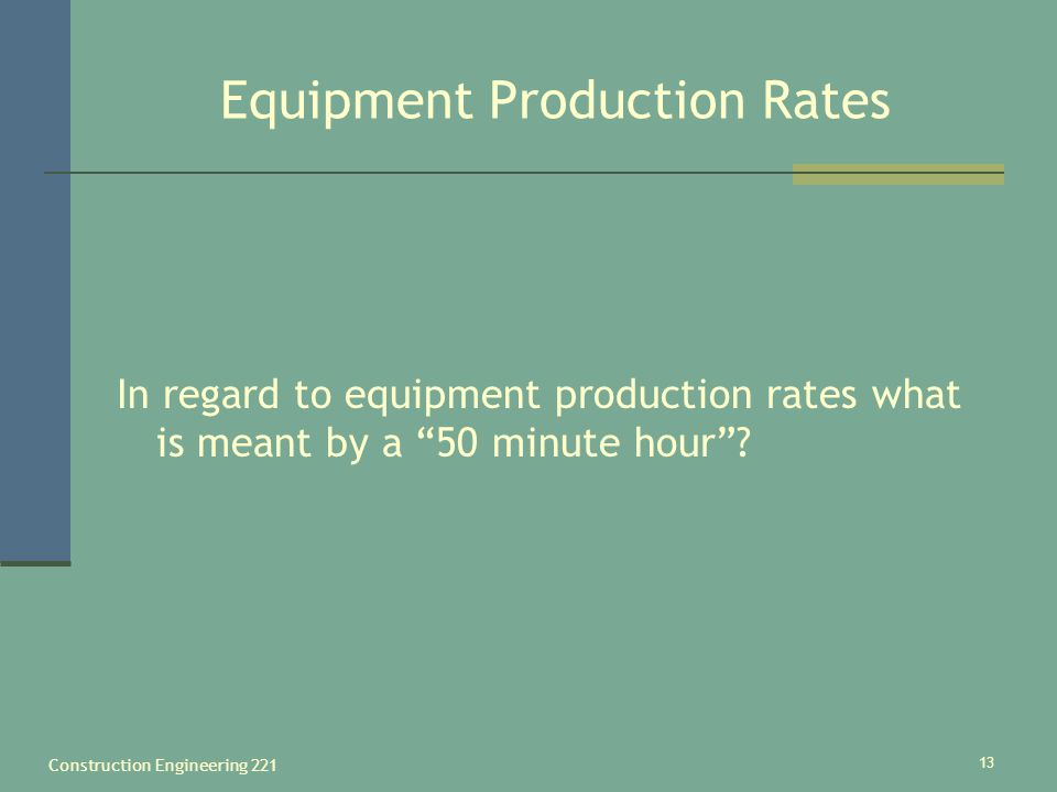 Construction Engineering 221 13 Equipment Production Rates In regard to equipment production rates what is meant by a 50 minute hour ?