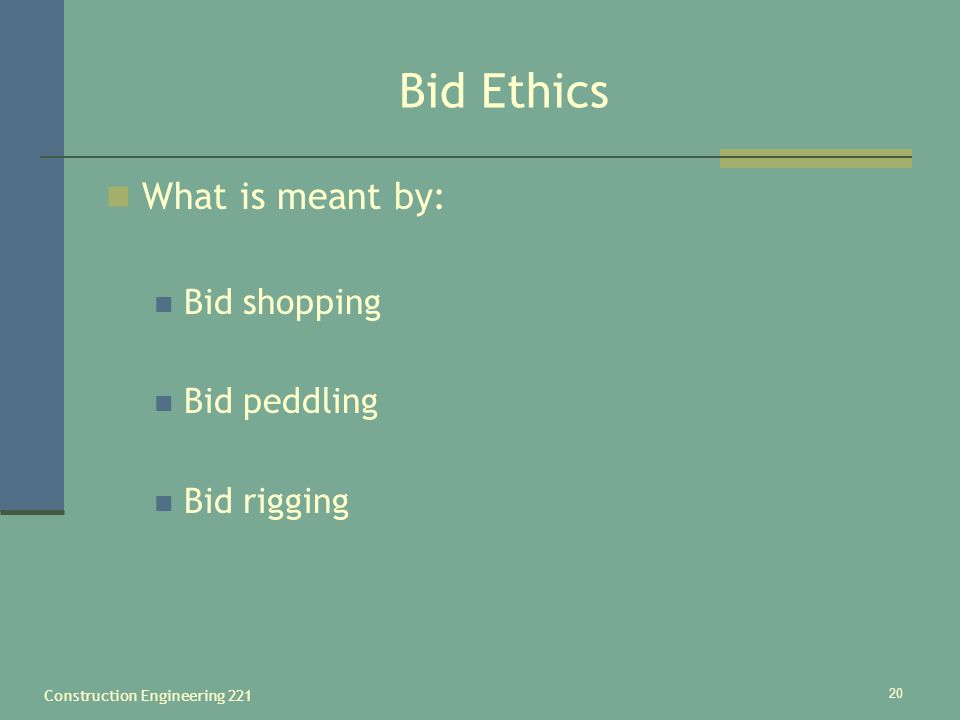 Construction Engineering 221 20 Bid Ethics What is meant by: Bid shopping Bid peddling Bid rigging