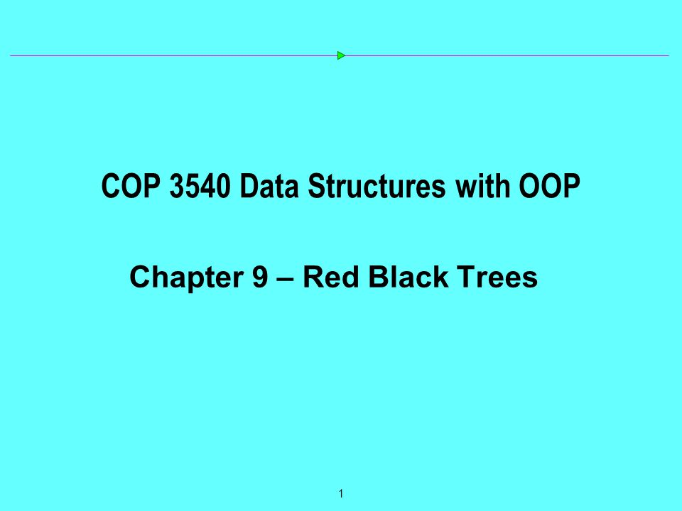 1 COP 3540 Data Structures with OOP Chapter 9 – Red Black Trees