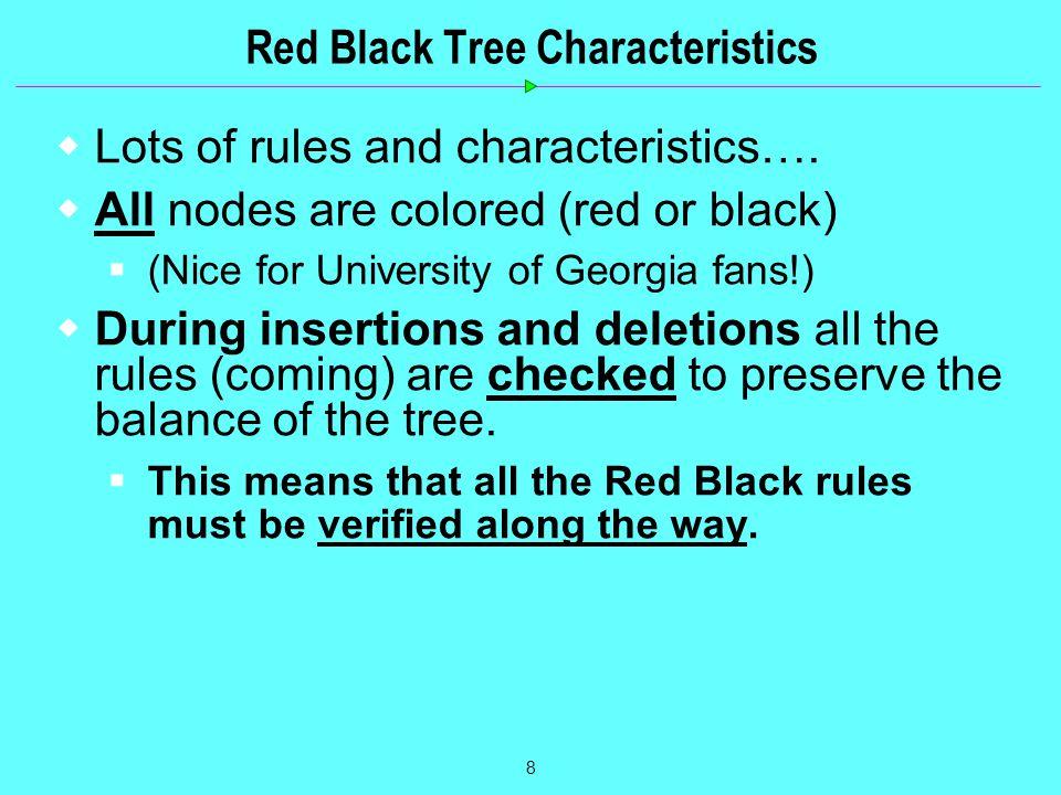 8 Red Black Tree Characteristics  Lots of rules and characteristics….