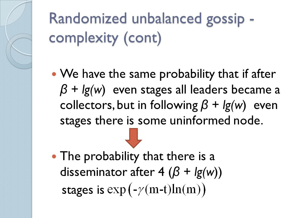 Randomized unbalanced gossip - complexity (cont) We have the same probability that if after β + lg(w) even stages all leaders became a collectors, but in following β + lg(w) even stages there is some uninformed node.