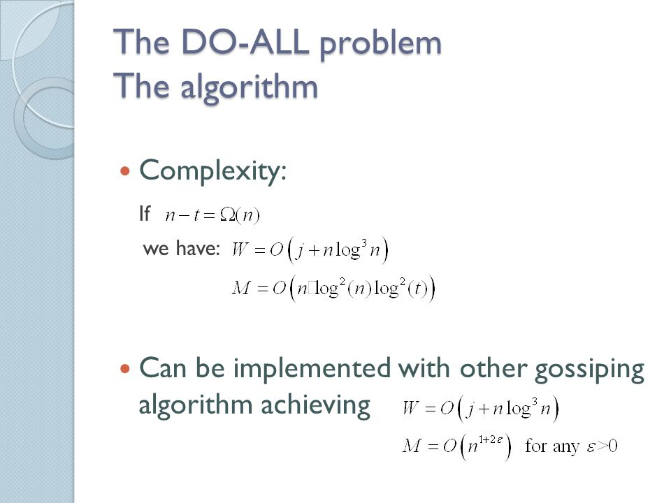 The DO-ALL problem The algorithm Complexity: If we have: Can be implemented with other gossiping algorithm achieving