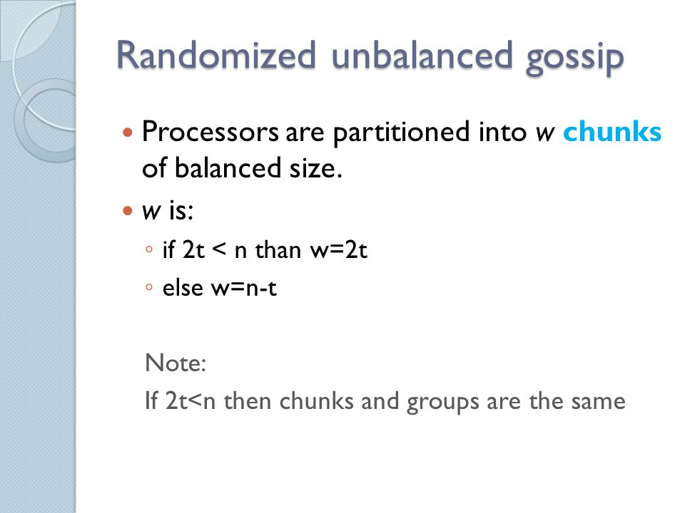 Randomized unbalanced gossip Processors are partitioned into w chunks of balanced size.