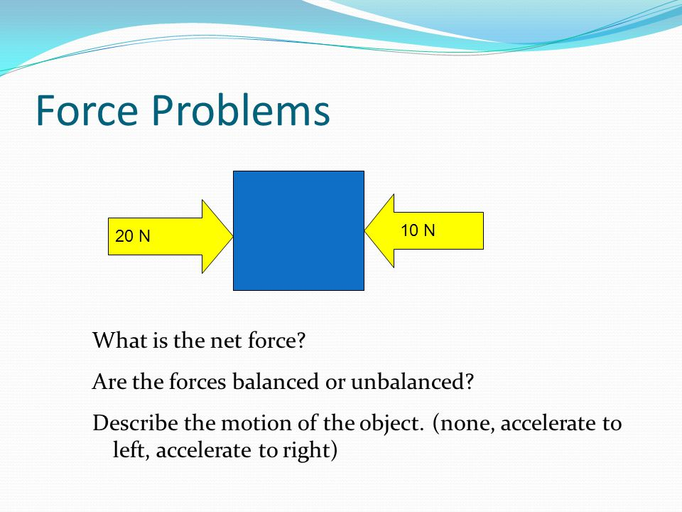 Force Problems What is the net force. Are the forces balanced or unbalanced.