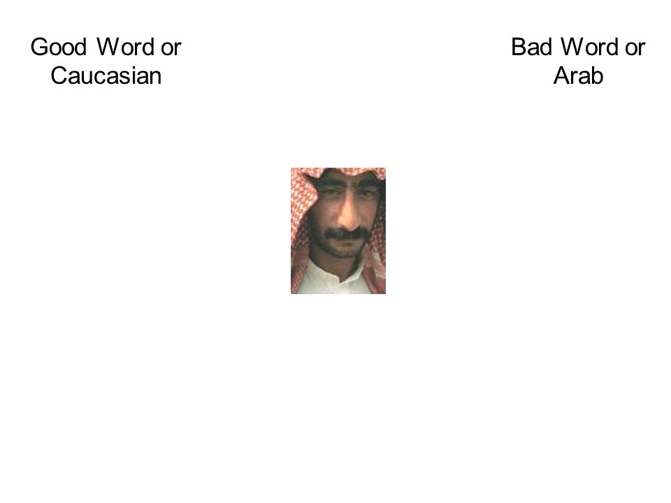 Good Word or Caucasian Bad Word or Arab