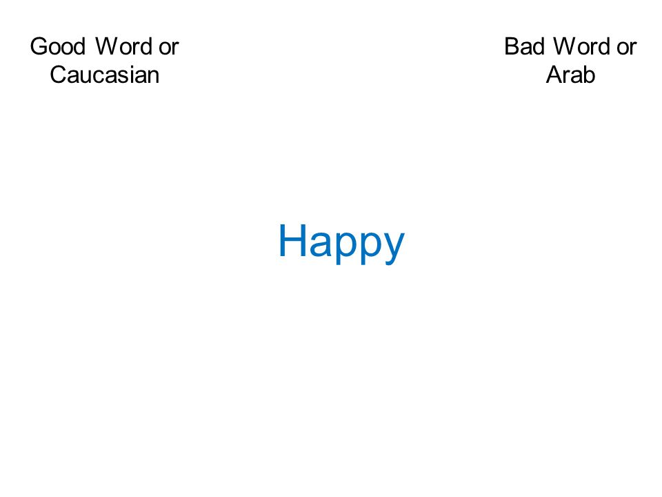 Good Word or Caucasian Bad Word or Arab Happy