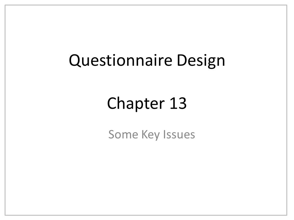Questionnaire Design Chapter 13 Some Key Issues