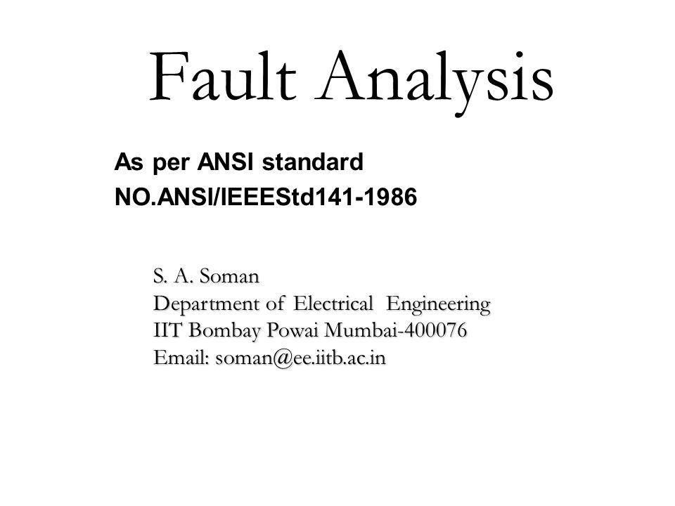 Fault Analysis As per ANSI standard NO.ANSI/IEEEStd141-1986 S. A. Soman Department of Electrical Engineering IIT Bombay Powai Mumbai-400076 Email: som